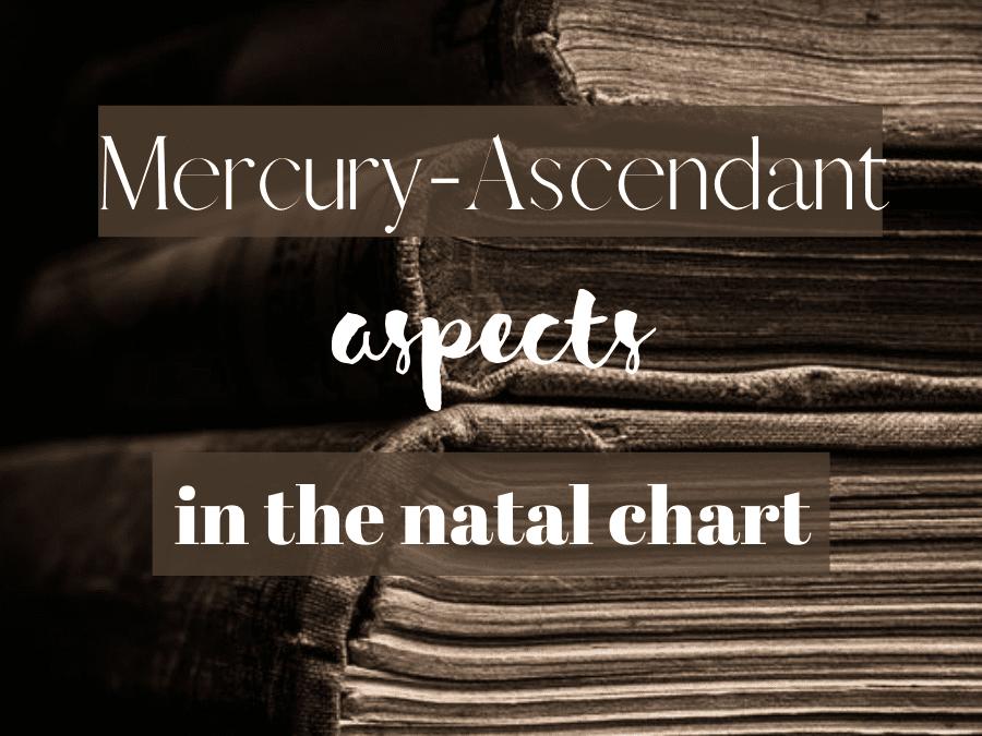 mercury-ascendant aspects in the natal chart