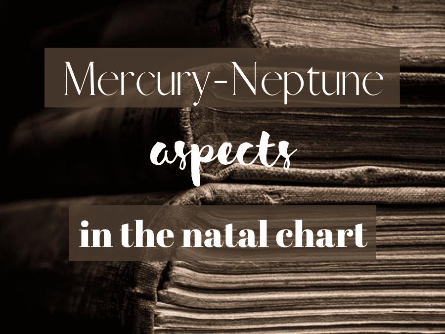 mercury-neptune aspects in the natal chart
