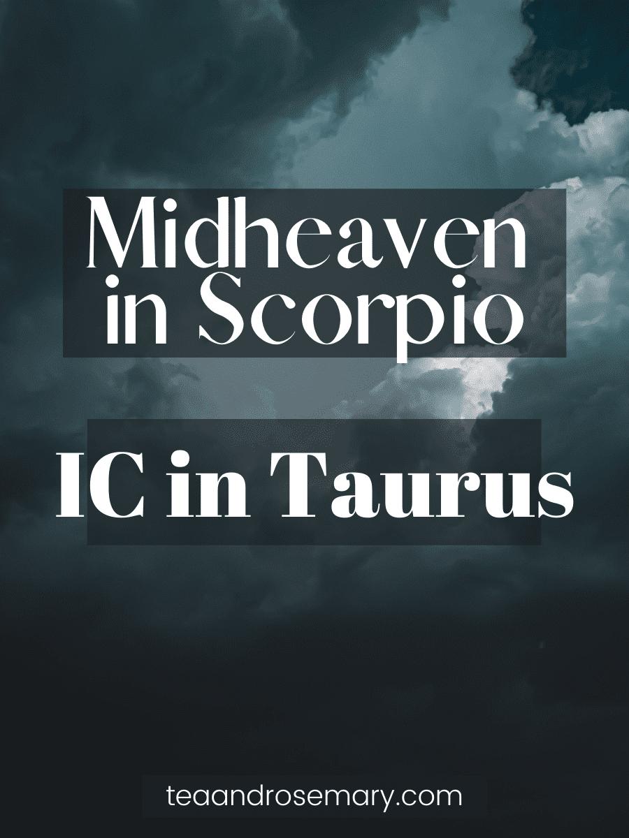midheaven in scorpio, ic in taurus