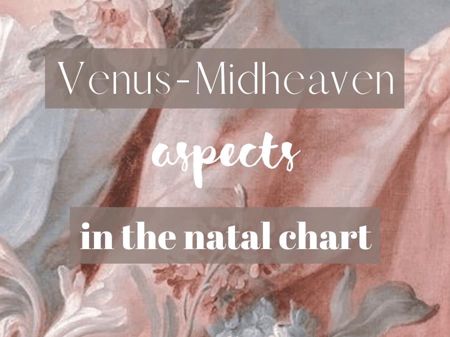 Venus-Midheaven Aspects In The Natal Chart