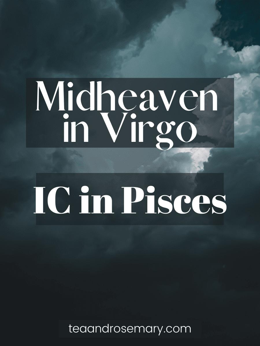 midheaven in virgo, ic in pisces